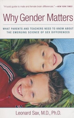 Why Gender Matters: What Parents and Teachers Need to  Know about the Emerging Science of Sex Differences  -     By: Leonard Sax