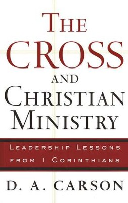 The Cross and Christian Ministry  -     By: D.A. Carson