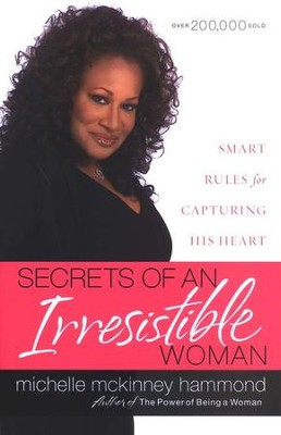 Secrets of an Irresistible Woman: Smart Rules for Capturing His Heart  -     By: Michelle McKinney Hammond