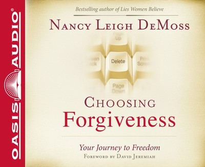 Choosing Forgiveness - audiobook on CD  -     By: Nancy Leigh DeMoss