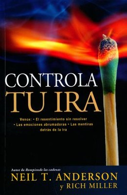 Controla tu ira (Getting Anger Under Control)   -     By: Neil Anderson, Rich Miller