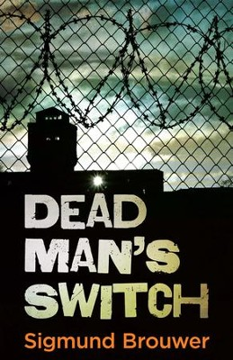 Dead Man's Switch  -     By: Sigmund Brouwer