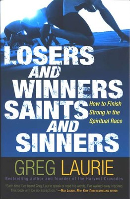 Losers and Winners, Saints and Sinners: How to Finish Strong in  the Spiritual Race  -     By: Greg Laurie