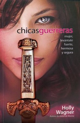 Chicas Guerreras  (Warrior Chicks)  -     By: Holly Wagner