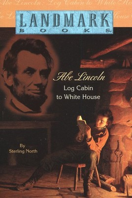 Abe Lincoln: Log Cabin to White House   -     By: Sterling North