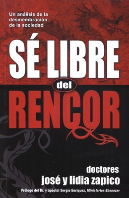 Sé Libre del Rencor  (Freedom From Resentment)  -     By: Jose Zapico, Lidia Zapico