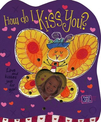 How Do I Kiss You? Parent Love Letters   -     By: Heidi R. Weimer     Illustrated By: Chris Sharp