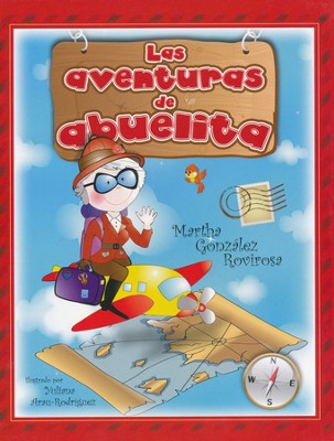 Las aventuras de abuelita, The Adventuras of Grandma Abu  -     By: Martha Gonzalez Rovirosa