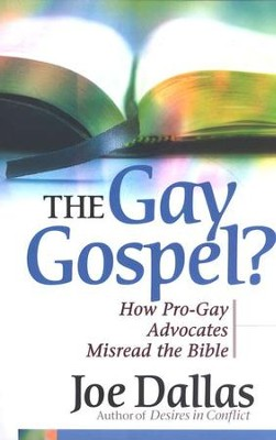 The Gay Gospel? How Pro-Gay Advocates Misread the Bible   -     By: Joe Dallas