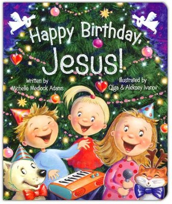 Happy Birthday, Jesus!  -     By: Michelle Adams
