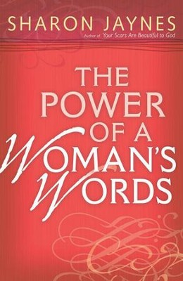 The Power of a Woman's Words                                      -     By: Sharon Jaynes