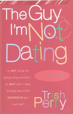 The Guy I'm Not Dating  -     By: Trish Perry