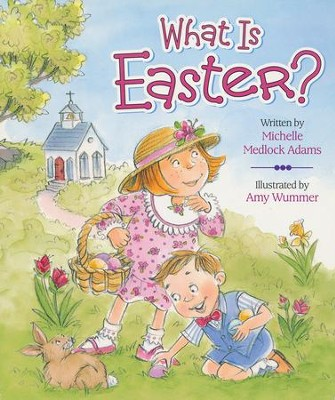 What Is Easter?  -     By: Michelle Medlock Adams     Illustrated By: Amy Wummer