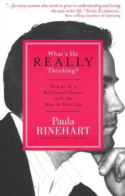 What's He Really Thinking?: How to Be a Relational Genius with the Man in Your Life  -     By: Paula Rinehart