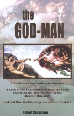 The God-Man: A Guide To Understanding the Godhead  -     By: Robert Spearman