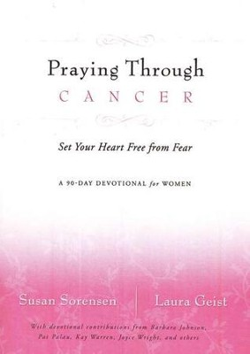 Praying Through Cancer: Set Your Heart Free from   Fear--A 90-Day Devotional for Women  -     By: Susan Sorensen, Laura Geist