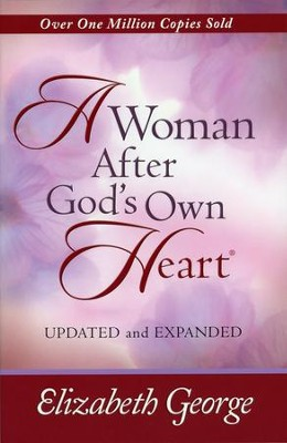 A Woman After God's Own Heart, Updated and Expanded Edition  -     By: Elizabeth George