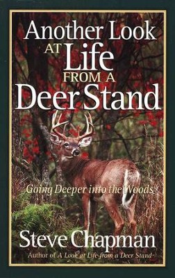 Another Look at Life from a Deer Stand: Going Deeper into the Woods  -     By: Steve Chapman