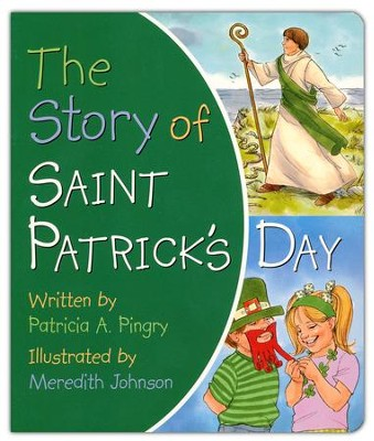The Story Of Saint Patrick's Day  -     By: Patricia Pingry