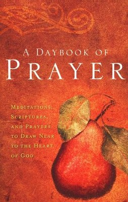 A Daybook of Prayer: Meditations, Scriptures, and Prayers to Draw Near to the Heart of God  -