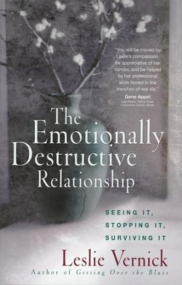 The Emotionally Destructive Relationship: Seeing It, Stopping It, Surviving It  -     By: Leslie Vernick