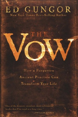 The Vow: How a Forgotten Ancient Practice Can Transform Your Life  -     By: Ed Gungor