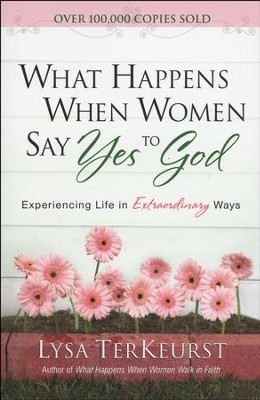 What Happens When Women Say Yes to God: Experiencing Life in Extraordinary Ways - Slightly Imperfect  -     By: Lysa TerKeurst