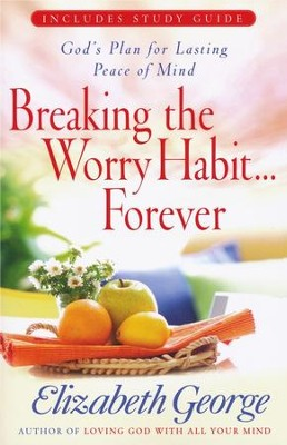 Breaking the Worry Habit . . . Forever: God's Plan for  Lasting Peace of Mind, includes Study Guide  -     By: Elizabeth George