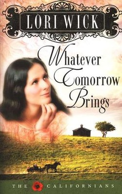 Whatever Tomorrow Brings, The Californians Series #1   -     By: Lori Wick