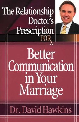 The Relationship Doctor's Prescription for Better Communication in Your Marriage  -     By: Dr. David Hawkins