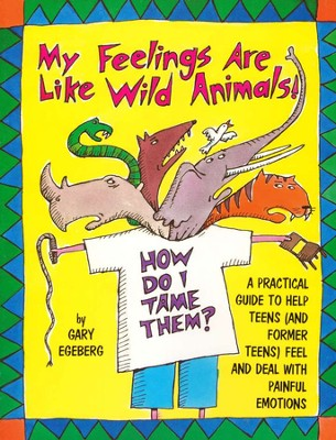 My Feelings Are Like Wild Animals! How Do I Tame Them?   -     By: Gary Egeberg