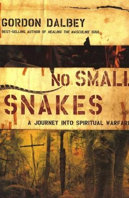 No Small Snakes: A Journey Into Spiritual Warfare  -     By: Gordon Dalbey