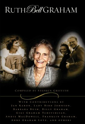 Ruth Bell Graham: Celebrating an Extraordinay Life  -     Edited By: Stephen Griffith     By: Compiled by Stephen Griffith