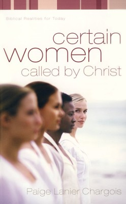 Certain Women Called by Christ: Biblical Realities for Today  -     By: Paige Lanier Chargois