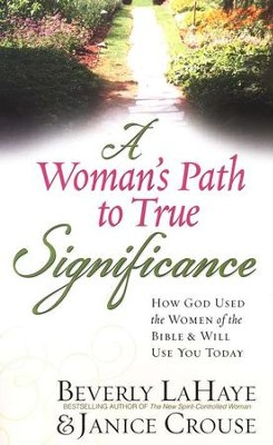 A Woman's Path to True Significance: How God Used the Women of the Bible & Will Use You Today  -     By: Beverly LaHaye, Janice Crouse