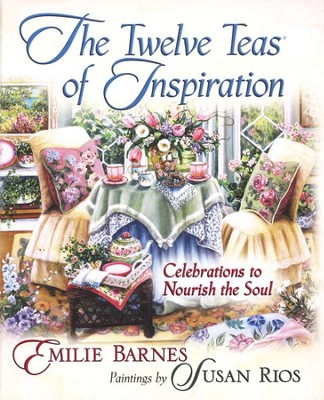 The Twelve Teas of Inspiration: Celebrations to Nourish the Soul  -     By: Emilie Barnes, Susan Rios
