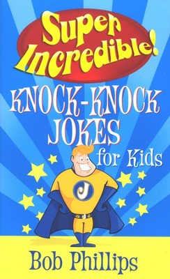 Super Incredible! Knock-Knock Jokes for Kids   -     By: Bob Phillips