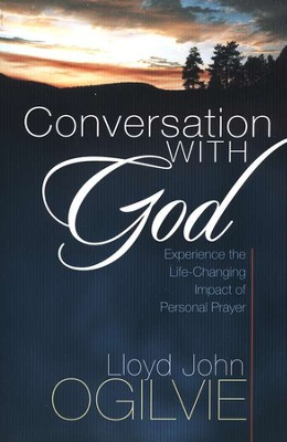 Conversation with God: Experience the Life-Changing Impact of Personal Prayer  -     By: Lloyd John Ogilvie