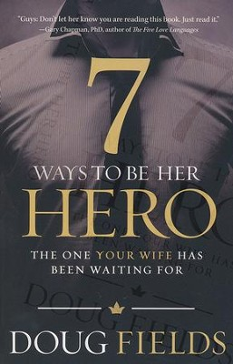 7 Ways to Be Her Hero: The One She's Been Waiting For   -     By: Doug Fields