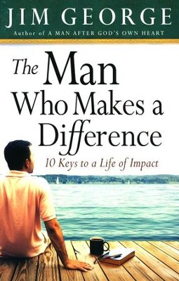 The Man Who Makes a Difference   -     By: Jim George