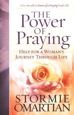 The Power of Praying: Help for a Woman's Journey Through Life  -     By: Stormie Omartian