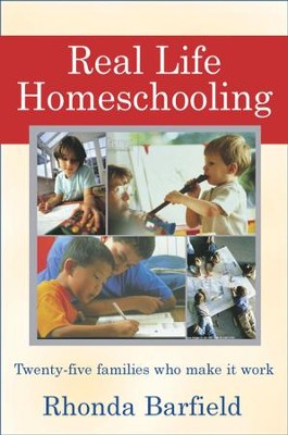 Real-Life Homeschooling: The Stories of 21 Families Who Teach Their Children at Home - eBook  -     By: Rhonda Barfield