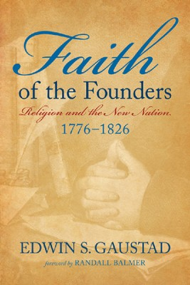 Faith Of The Founders: Religion And The New Nation   1776-1826  -     By: Edwin S. Gaustad