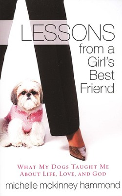 Lessons from a Girl's Best Friend: What My Dogs Taught Me About Life, Love, and God  -     By: Michelle McKinney Hammond