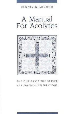 A Manual for Acolytes: The Duties of the Server at Liturgical Celebrations   -     By: Dennis Michno