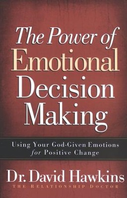 The Power of Emotional Decision-Making: Using Your God-Given Emotions for Positive Change  -     By: Dr. David Hawkins
