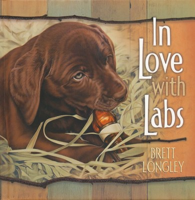 In Love with Labs  -     By: Brett Longley