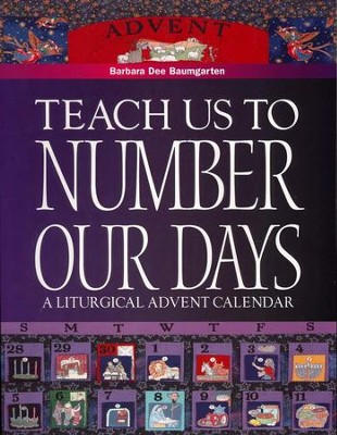 Teach Us to Number Our Days:  A Liturgical Advent Calendar  -     By: Barbara Baumgarten