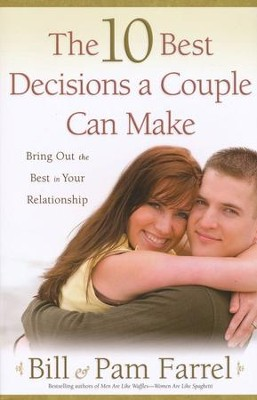 The 10 Best Decisions a Couple Can Make: Bringing Out the Best in Your Relationship  -     By: Bill Farrel, Pam Farrel