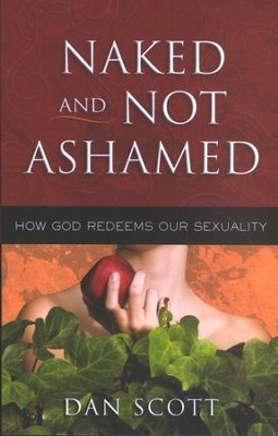 Naked and Not Ashamed: How God Redeems Our Sexuality   -     By: Dan Scott